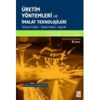 Üretim Yöntemleri ve İmalat Teknolojileri Talaşsız İmalat – Talaşlı İmalat – Kaynak