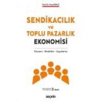 Sendikacılık ve Toplu Pazarlık Ekonomisi Kavram – Modeller – Uygulama