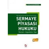 6362 Sayılı Yeni Sermaye Piyasası Kanunu'na GöreSermaye Piyasası Hukuku Kavram – Uygulama – Yapı