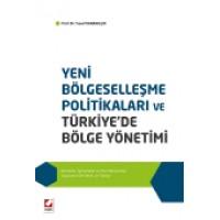 Yeni Bölgeselleşme Politikaları ve Türkiye'de Bölge Yönetimi Kuramlar, Tartışmalar ve Yeni Yaklaşımlar, Uygulama Örnekleri ve Türkiye