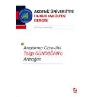 Akdeniz Üniversitesi Hukuk Fakültesi Dergisi Cilt:5 – Sayı:1 Haziran 2015 Arş. Gör. Tolga Gündoğan'a Armağan